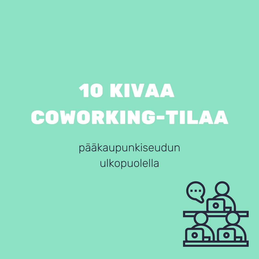 10 kivaa coworking-tilaa pääkaupunkiseudun ulkopuolella